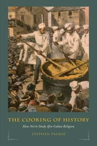 The Cooking of History:How Not to Study Afro-Cuban Religion