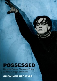 Possessed:Hypnotic Crimes, Corporate Fiction, and the Invention of Cinema