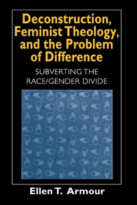 Deconstruction, Feminist Theology, and the Problem of Difference:Subverting the Race/Gender Divide