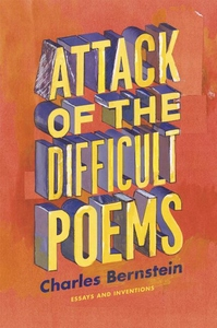 Attack of the Difficult Poems:Essays and Inventions