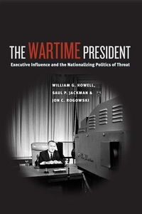 The Wartime President:Executive Influence and the Nationalizing Politics of Threat