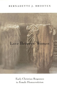 Love Between Women:Early Christian Responses to Female Homoeroticism