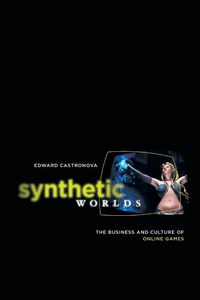 Synthetic Worlds:The Business and Culture of Online Games