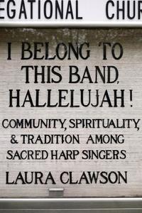 I Belong to This Band, Hallelujah!:Community, Spirituality, and Tradition among Sacred Harp Singers