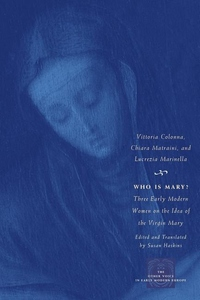 Who Is Mary?:Three Early Modern Women on the Idea of the Virgin Mary