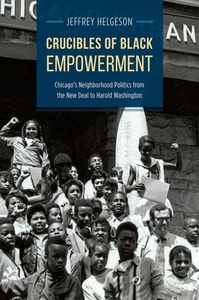 Crucibles of Black Empowerment:Chicago's Neighborhood Politics from the New Deal to Harold Washington