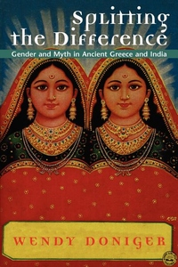Splitting the Difference:Gender and Myth in Ancient Greece and India