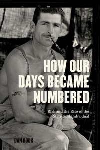 How Our Days Became Numbered : Risk and the Rise of the Statistical Individual