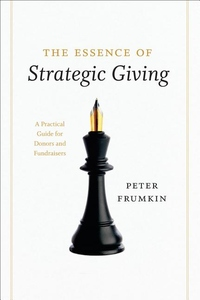 The Essence of Strategic Giving:A Practical Guide for Donors and Fundraisers