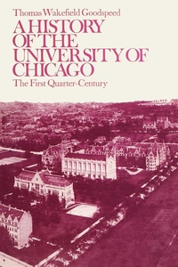 A History of the University of Chicago, Founded by John D. Rockefeller:The First Quarter-Century