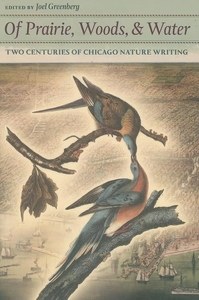 Of Prairie, Woods, and Water:Two Centuries of Chicago Nature Writing