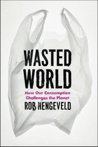 Wasted World:How Our Consumption Challenges the Planet