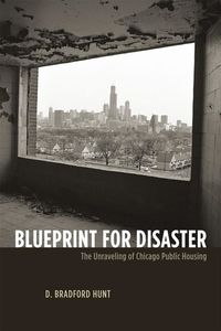 Blueprint for Disaster:The Unraveling of Chicago Public Housing