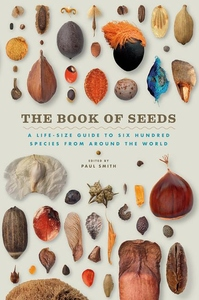 Book of Seeds : A Life-size Guide to Six Hundred Species from Around the World