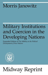 Military Institutions and Coercion in the Developing Nations:The Military in the Political Development of New Nations