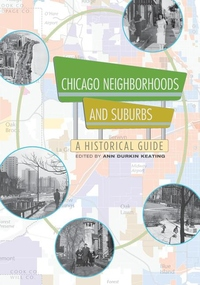 Chicago Neighborhoods and Suburbs:A Historical Guide