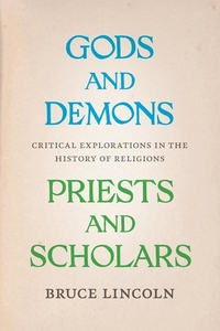 Gods and Demons, Priests and Scholars:Critical Explorations in the History of Religions
