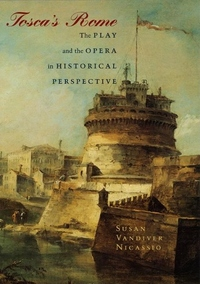 Tosca's Rome:The Play and the Opera in Historical Perspective