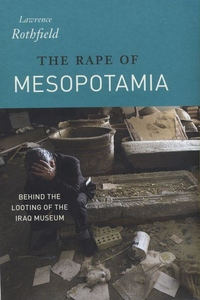 The Rape of Mesopotamia:Behind the Looting of the Iraq Museum