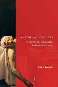 The Royal Remains:The People's Two Bodies and the Endgames of Sovereignty