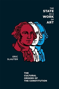 The State as a Work of Art:The Cultural Origins of the Constitution