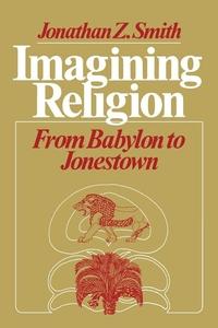 Imagining Religion:From Babylon to Jonestown