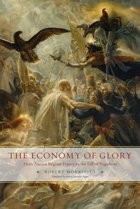 The Economy of Glory:From Ancien Regime France to the Fall of Napoleon