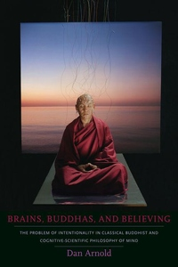 Brains, Buddhas, and Believing:The Problem of Intentionality in Classical Buddhist and Cognitive-Scientific Philosophy of Mind