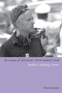 The Cinema of Michael Winterbottom:Borders, Intimacy, Terror