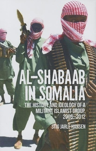 Harakat Al Shabaab in Somalia:The History and Ideology of a Militant Islamist Group, 2005-2012