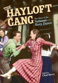 The Hayloft Gang:The Story of the National Barn Dance