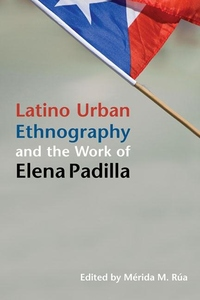 Latino Urban Ethnography and the Work of Elena Padilla