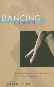 Dancing Lives:Five Female Dancers from the Ballet d'Action to Merce Cunningham