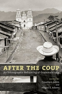 After the Coup:An Ethnographic Reframing of Guatemala 1954
