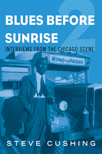 Blues Before Sunrise 2: Interviews from the Chicago Scene