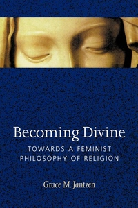 Becoming Divine:Towards a Feminist Philosophy of Religion