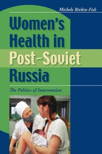 Women's Health in Post-Soviet Russia:The Politics of Intervention