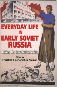 Everyday Life in Early Soviet Russia:Taking the Revolution Inside