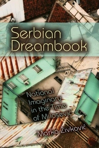 Serbian Dreambook:National Imaginary in the Time of Milosevic