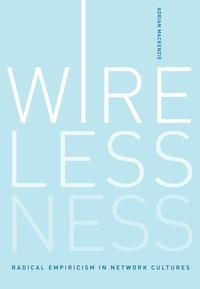 Wirelessness:Radical Empiricism in Network Cultures