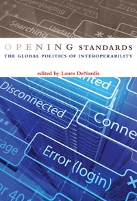 Opening Standards:The Global Politics of Interoperability