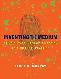 Inventing the Medium:Principles of Interaction Design As a Cultural Practice