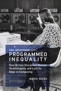 Programmed Inequality : How Britain Discarded Women Technologists and Lost Its Edge in Computing