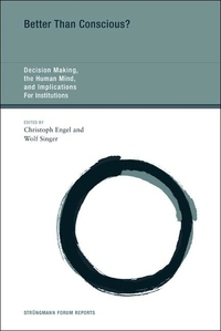 Better Than Conscious?:Decision Making, the Human Mind, and Implications for Institutions