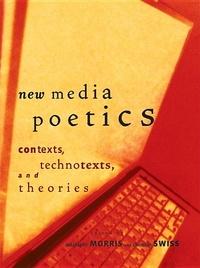 New Media Poetics:Contexts, Technotexts, and Theories