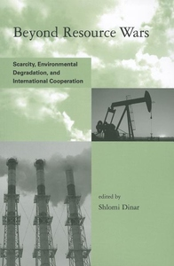 Beyond Resource Wars:Scarcity, Environmental Degradation, and International Cooperation
