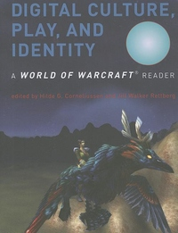 Digital Culture, Play, and Identity:A World of Warcraft Reader
