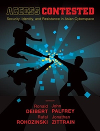Access Contested:Security, Identity, and Resistance in Asian Cyberspace