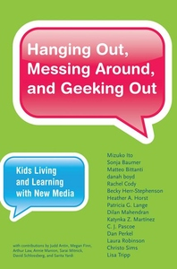 Hanging Out, Messing Around, and Geeking Out:Kids Living and Learning with New Media