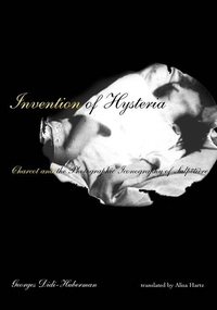 Invention of Hysteria:Charcot and the Photographic Iconography of the Salpetriere
